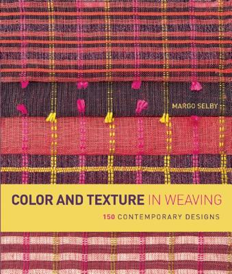 Color and Texture in Weaving By Selby, Margo